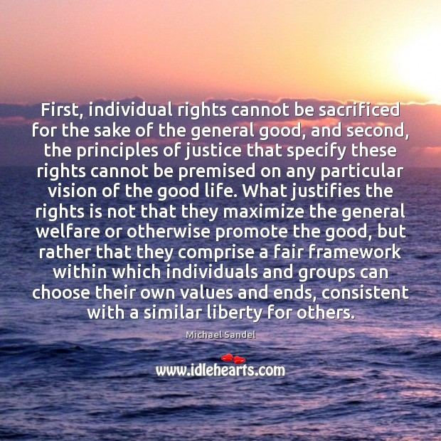 First, individual rights cannot be sacrificed for the sake of the general Image