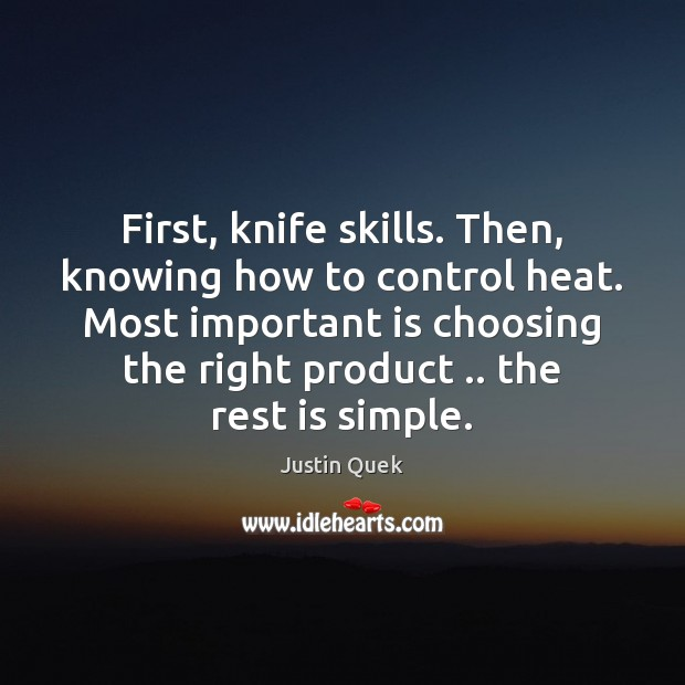 First, knife skills. Then, knowing how to control heat. Most important is Image