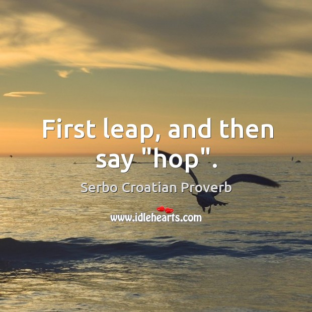 "First leap, and then say ""hop"". Serbo Croatian Proverbs Image"