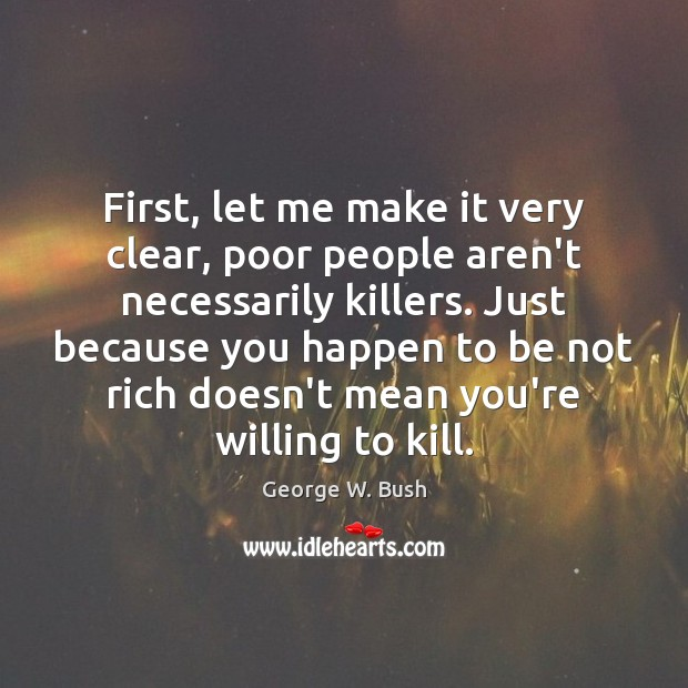 First, let me make it very clear, poor people aren't necessarily killers. Image