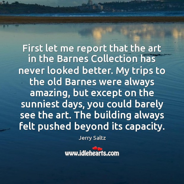 First let me report that the art in the Barnes Collection has Jerry Saltz Picture Quote