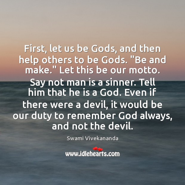 """First, let us be Gods, and then help others to be Gods. """" Image"""