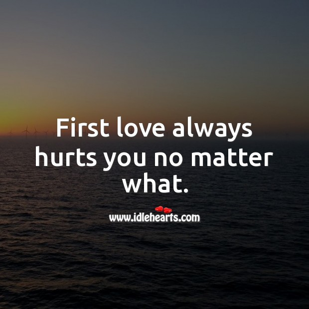 Image, First love always hurts you no matter what.