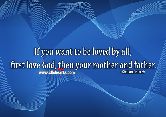 Image, If you want to be loved by all, first love God, then your mother and father.