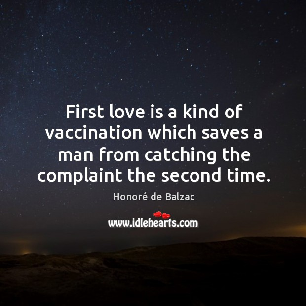 Image, First love is a kind of vaccination which saves a man from catching the complaint the second time.