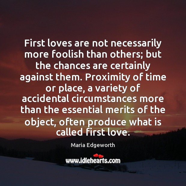First loves are not necessarily more foolish than others; but the chances Image