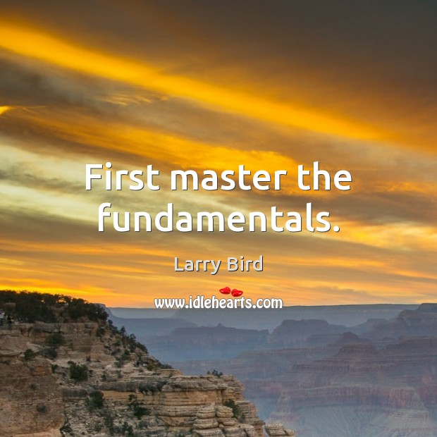 First master the fundamentals. Image