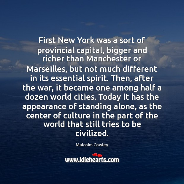 First New York was a sort of provincial capital, bigger and richer Appearance Quotes Image