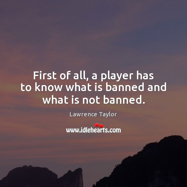 First of all, a player has to know what is banned and what is not banned. Image