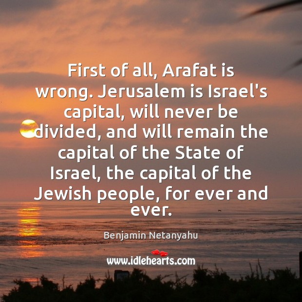 Image, First of all, Arafat is wrong. Jerusalem is Israel's capital, will never