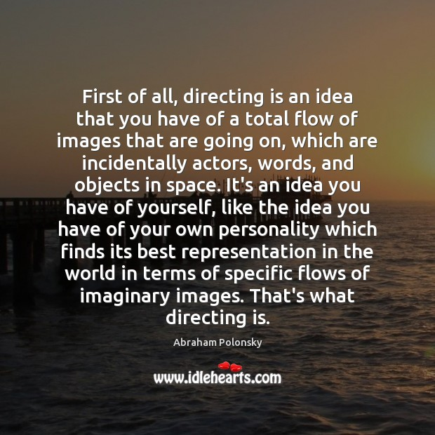Image, First of all, directing is an idea that you have of a