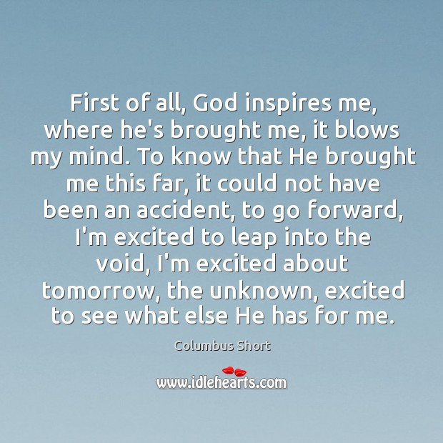 First of all, God inspires me, where he's brought me, it blows Image
