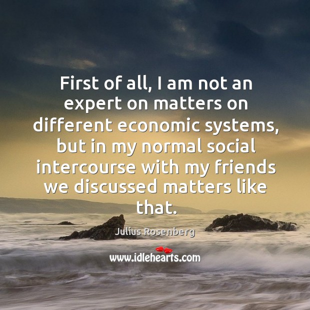 First of all, I am not an expert on matters on different economic systems, but in my normal social Image