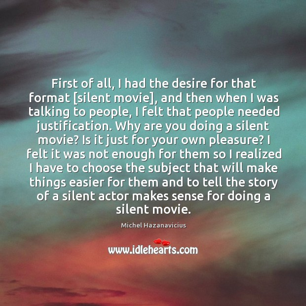 First of all, I had the desire for that format [silent movie], Michel Hazanavicius Picture Quote