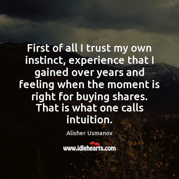 Image, First of all I trust my own instinct, experience that I gained
