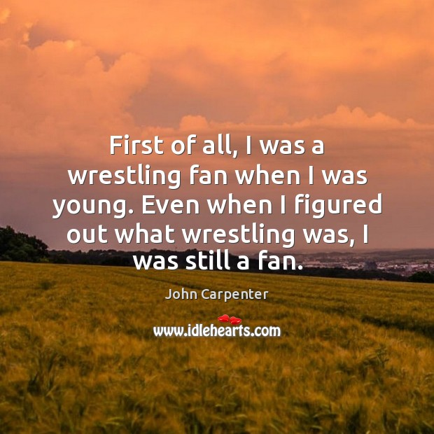 Image, First of all, I was a wrestling fan when I was young.