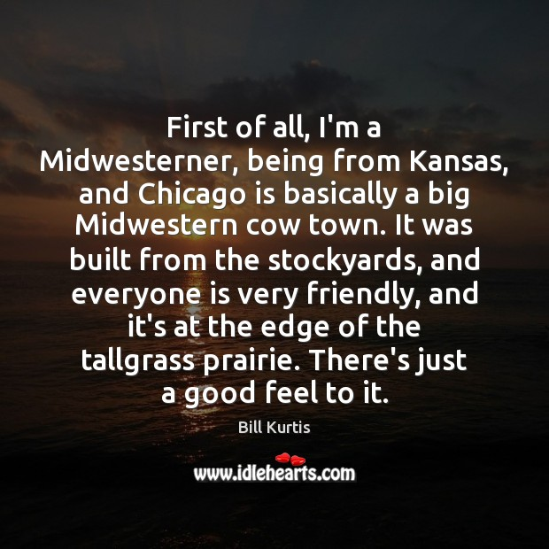 First of all, I'm a Midwesterner, being from Kansas, and Chicago is Image