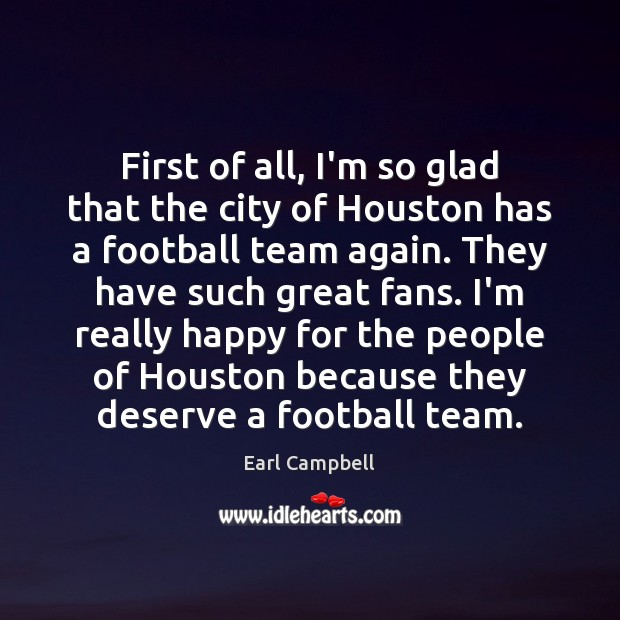 First of all, I'm so glad that the city of Houston has Earl Campbell Picture Quote