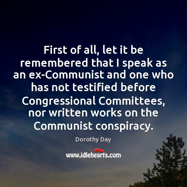 First of all, let it be remembered that I speak as an Dorothy Day Picture Quote