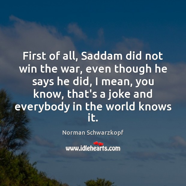 First of all, Saddam did not win the war, even though he Image