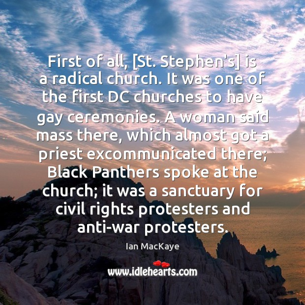 First of all, [St. Stephen's] is a radical church. It was one Image