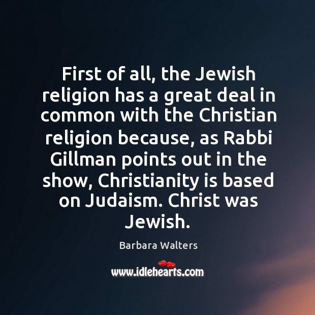 First of all, the jewish religion has a great deal in common with the christian religion Image