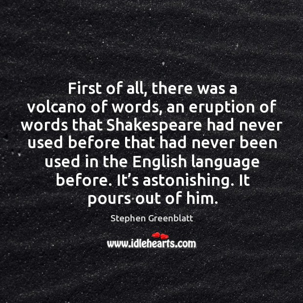 First of all, there was a volcano of words, an eruption of words that shakespeare Image