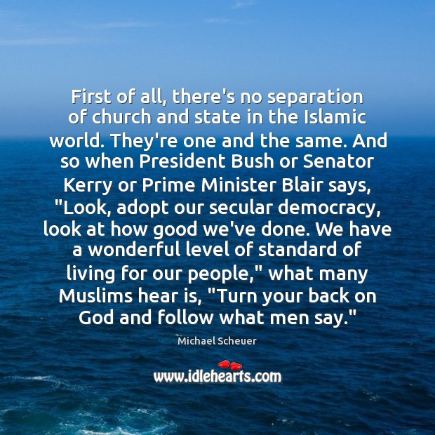 First of all, there's no separation of church and state in the Michael Scheuer Picture Quote