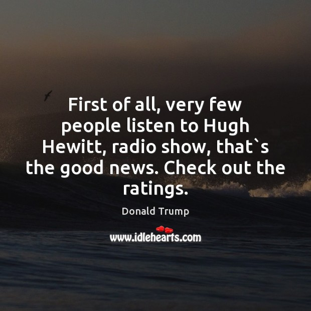 First of all, very few people listen to Hugh Hewitt, radio show, Image