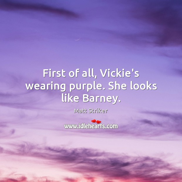 First of all, Vickie's wearing purple. She looks like Barney. Image