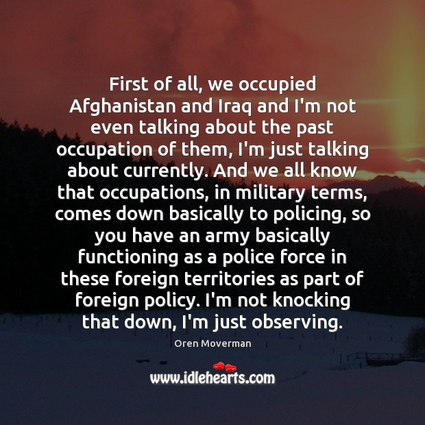 Image, First of all, we occupied Afghanistan and Iraq and I'm not even