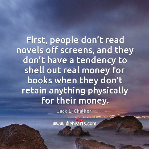 First, people don't read novels off screens, and they don't have a tendency to shell out Image