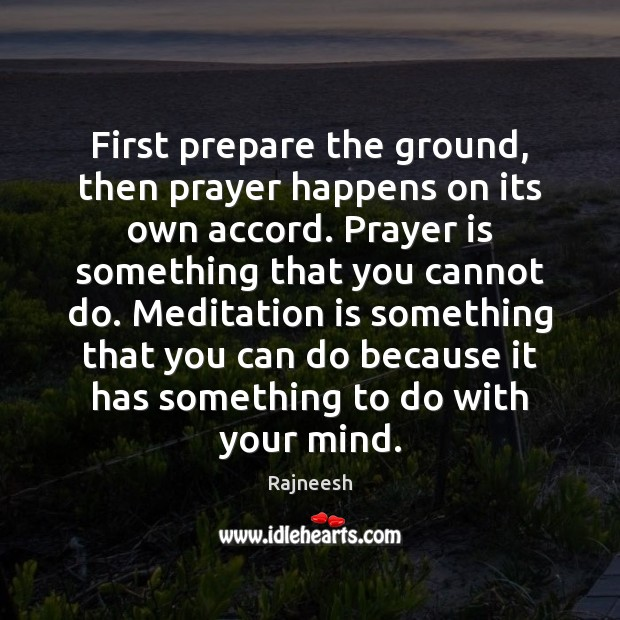 Image, First prepare the ground, then prayer happens on its own accord. Prayer