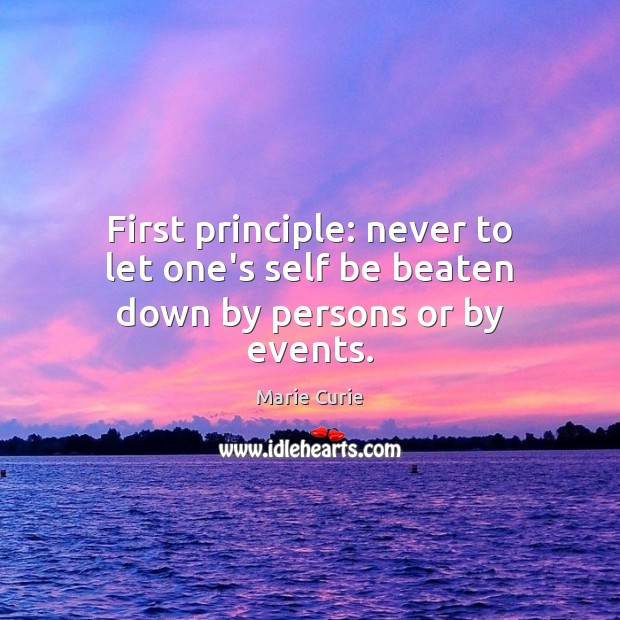 Image, First principle: never to let one's self be beaten down by persons or by events.