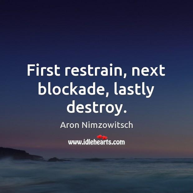Image, First restrain, next blockade, lastly destroy.