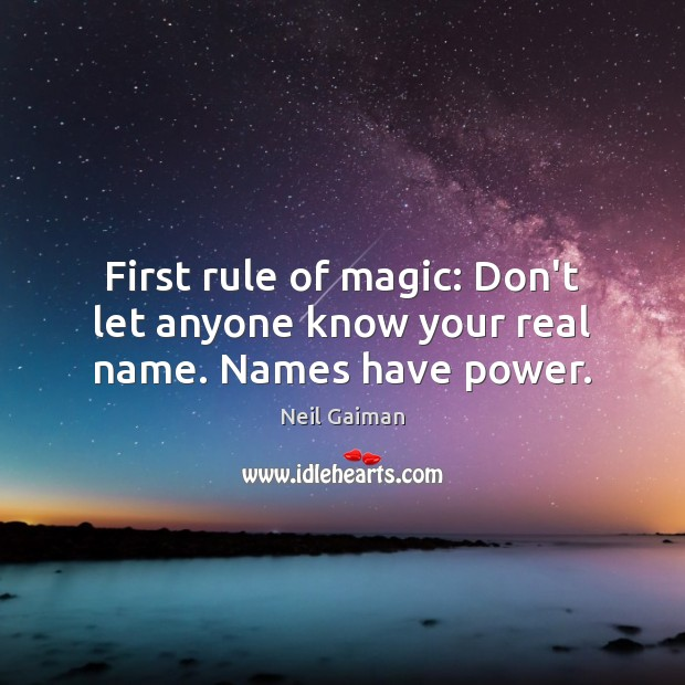 Image, First rule of magic: Don't let anyone know your real name. Names have power.