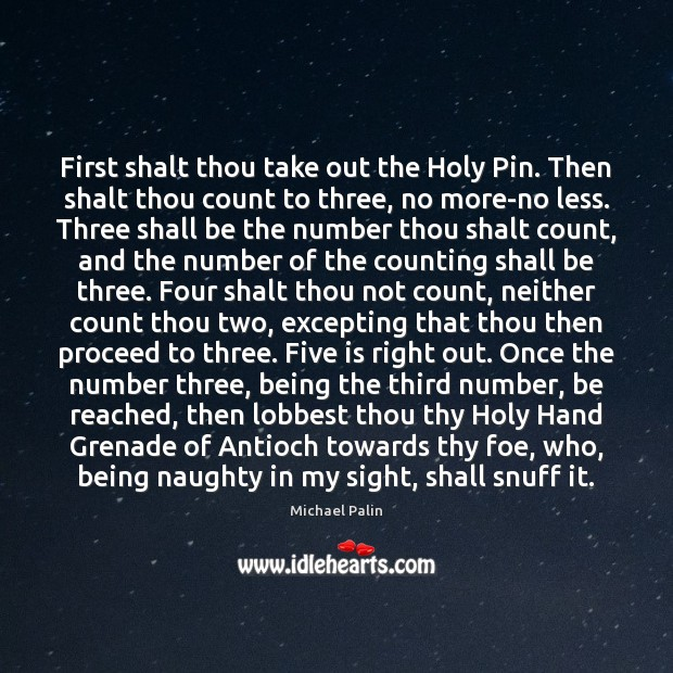 First shalt thou take out the Holy Pin. Then shalt thou count Michael Palin Picture Quote