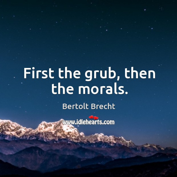 Image, First the grub, then the morals.