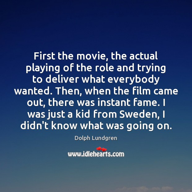 First the movie, the actual playing of the role and trying to Image