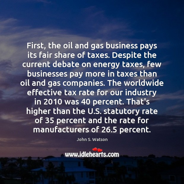Image, First, the oil and gas business pays its fair share of taxes.