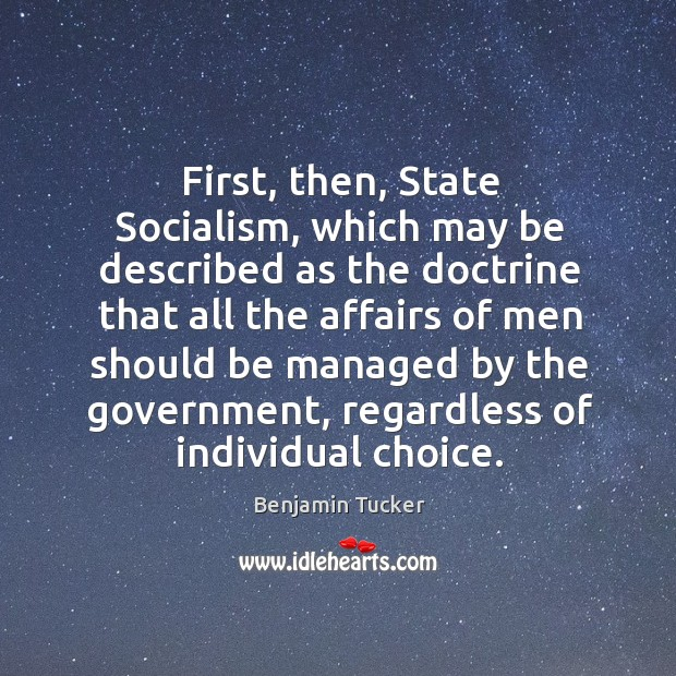 First, then, state socialism, which may be described as the doctrine that all the Benjamin Tucker Picture Quote
