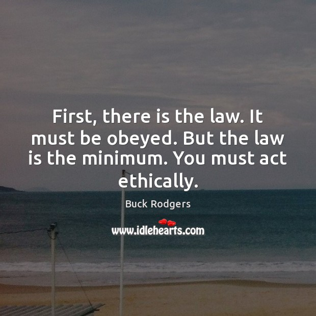 First, there is the law. It must be obeyed. But the law Image