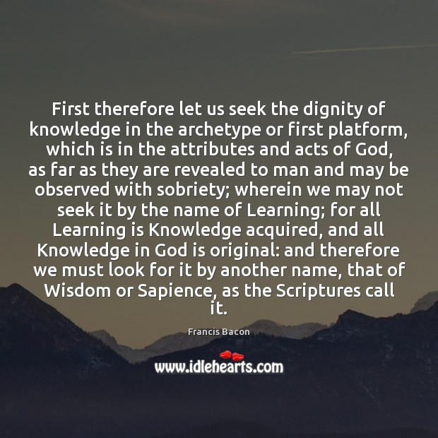 First therefore let us seek the dignity of knowledge in the archetype Learning Quotes Image