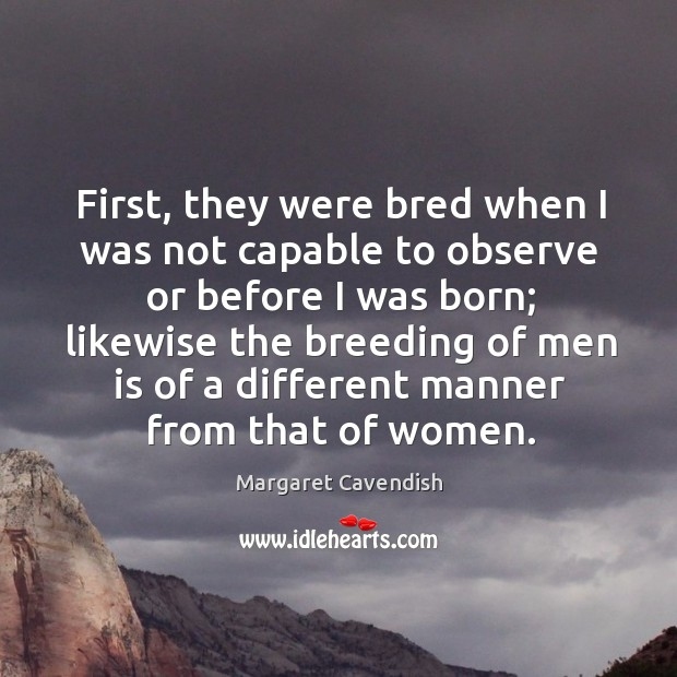 First, they were bred when I was not capable to observe or before I was born; likewise the Image