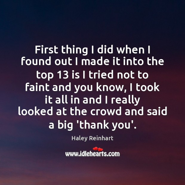 First thing I did when I found out I made it into Haley Reinhart Picture Quote
