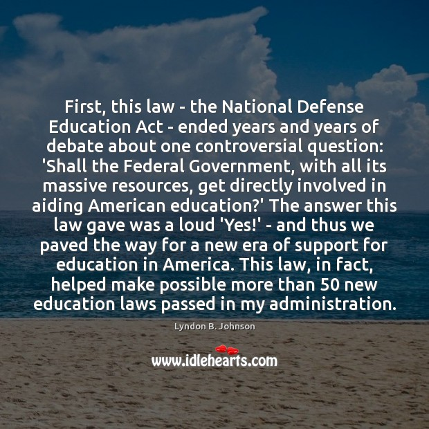 Image, First, this law – the National Defense Education Act – ended years