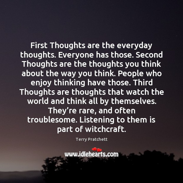 First Thoughts are the everyday thoughts. Everyone has those. Second Thoughts are Image