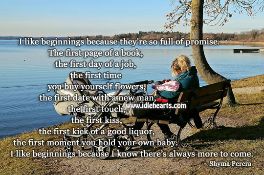 I like beginnings because they're so full of promise. Promise Quotes Image