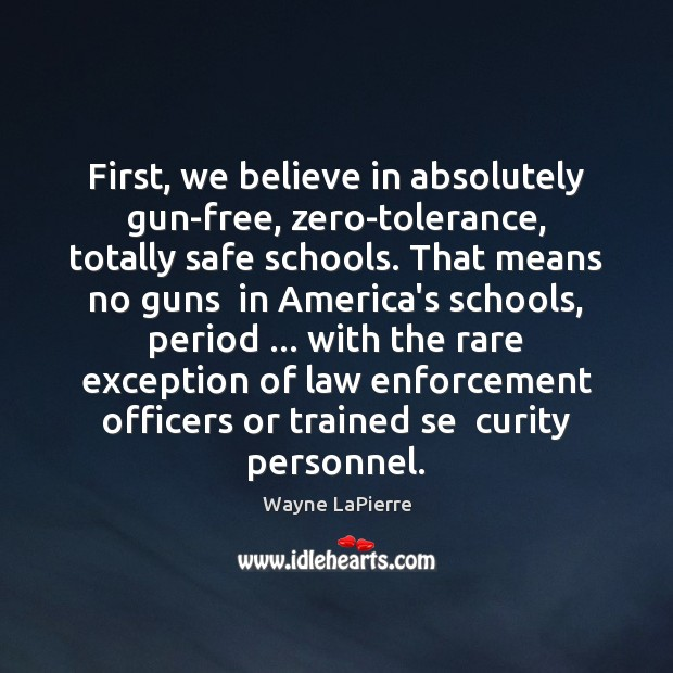 First, we believe in absolutely gun-free, zero-tolerance, totally safe schools. That means Image