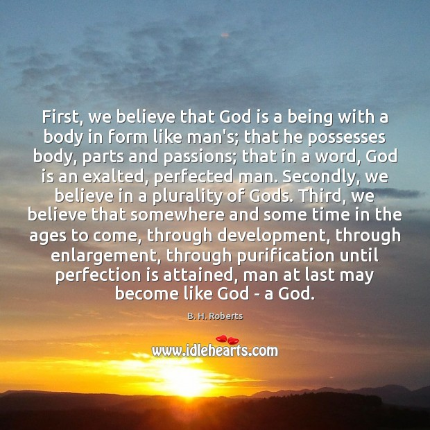 First, we believe that God is a being with a body in Perfection Quotes Image